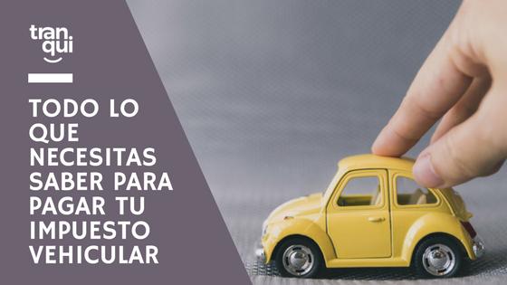 Todo lo que necesitas saber para pagar tu impuesto vehicular